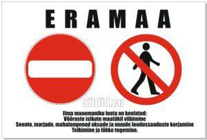 Eramaa - eravaldus. Ilma maa omaniku loata on keelatud: võõrastel isikutel maatükil viibimine, seente ja marjade , oksade ja muude loodussaaduste korjamine, lõkke tegemine ja telkimine