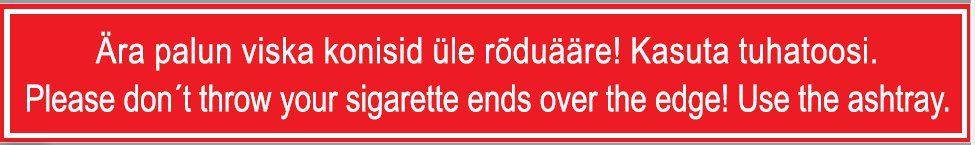 Ära palun viska konisid üle rõduääre, kasuta tuhatoosi. Please dont throw your sigarette ends over the edge, use the ashtray.